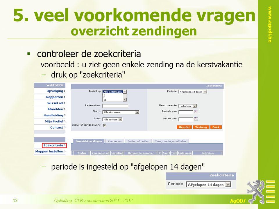 www.agodi.be AgODi  controleer de zoekcriteria voorbeeld : u ziet geen enkele zending na de kerstvakantie −druk op