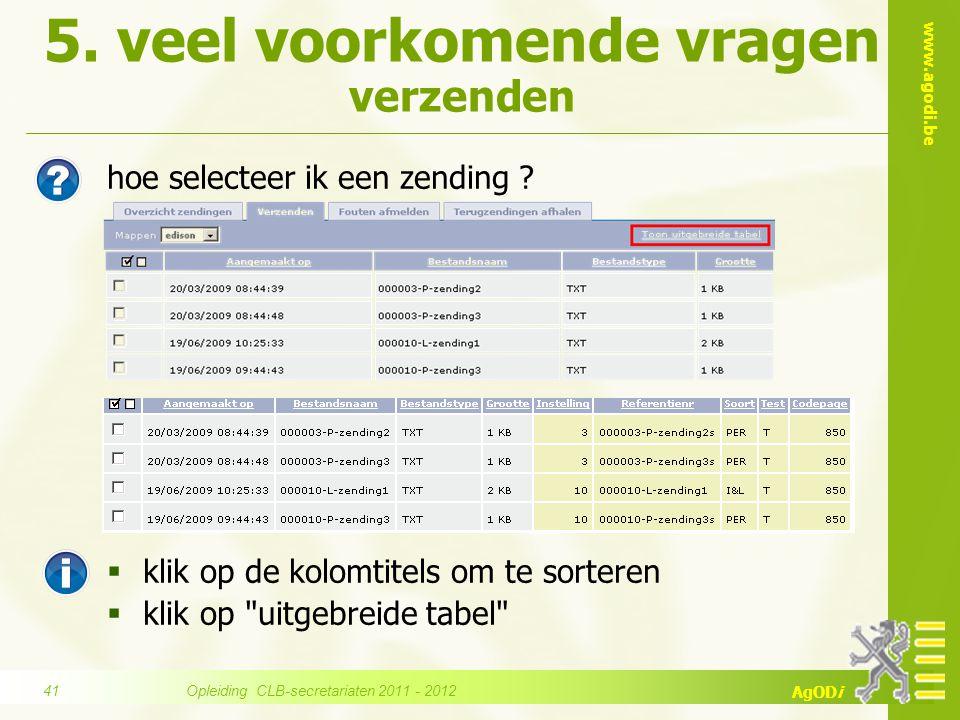 www.agodi.be AgODi 5. veel voorkomende vragen verzenden hoe selecteer ik een zending ?  klik op de kolomtitels om te sorteren  klik op