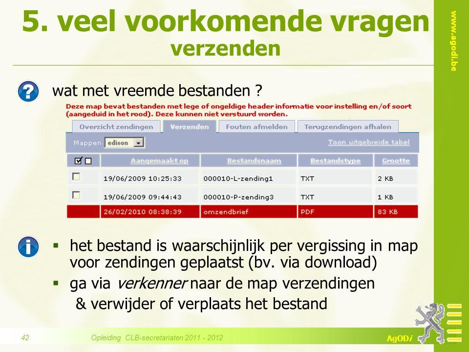 www.agodi.be AgODi 5. veel voorkomende vragen verzenden wat met vreemde bestanden ?  het bestand is waarschijnlijk per vergissing in map voor zending