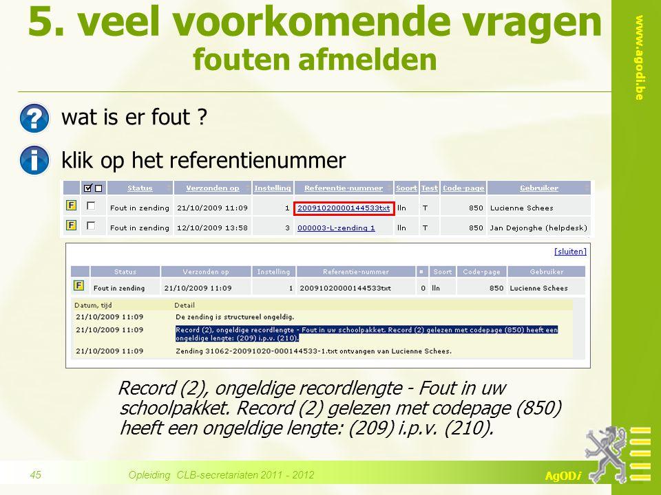 www.agodi.be AgODi 5. veel voorkomende vragen fouten afmelden wat is er fout ? klik op het referentienummer Record (2), ongeldige recordlengte - Fout