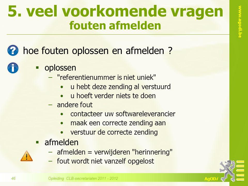 www.agodi.be AgODi 5. veel voorkomende vragen fouten afmelden hoe fouten oplossen en afmelden ?  oplossen −