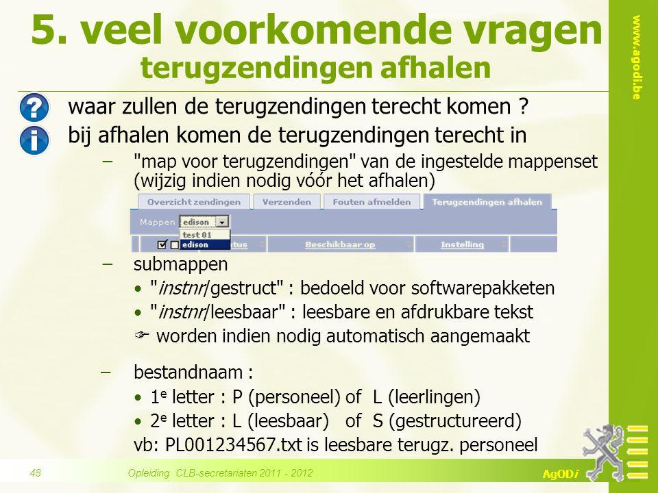 www.agodi.be AgODi 5. veel voorkomende vragen terugzendingen afhalen waar zullen de terugzendingen terecht komen ? bij afhalen komen de terugzendingen