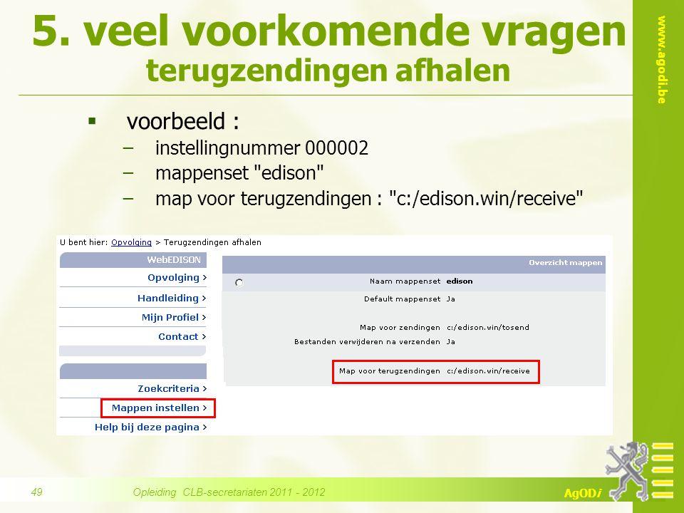 www.agodi.be AgODi 5. veel voorkomende vragen terugzendingen afhalen  voorbeeld : −instellingnummer 000002 −mappenset