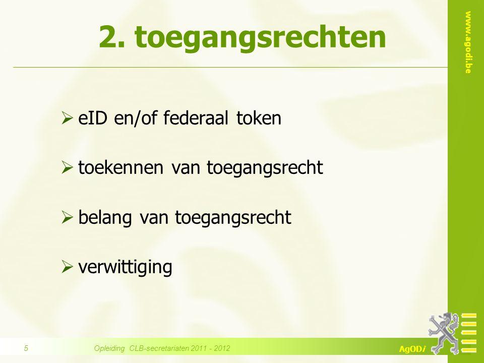 www.agodi.be AgODi  eID en/of federaal token  toekennen van toegangsrecht  belang van toegangsrecht  verwittiging 2. toegangsrechten Opleiding CLB