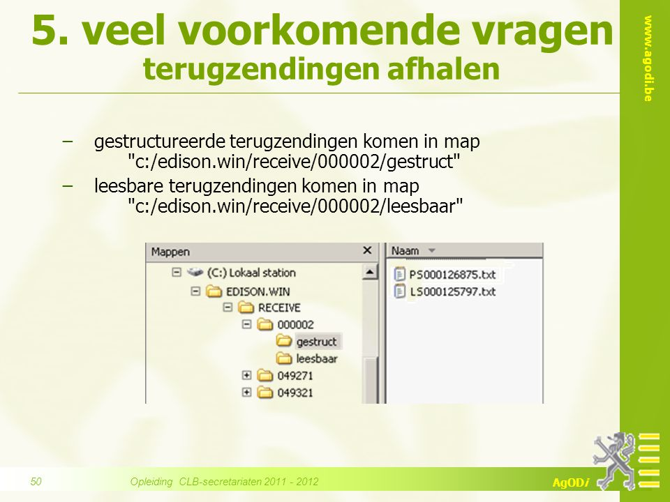 www.agodi.be AgODi 5. veel voorkomende vragen terugzendingen afhalen −gestructureerde terugzendingen komen in map
