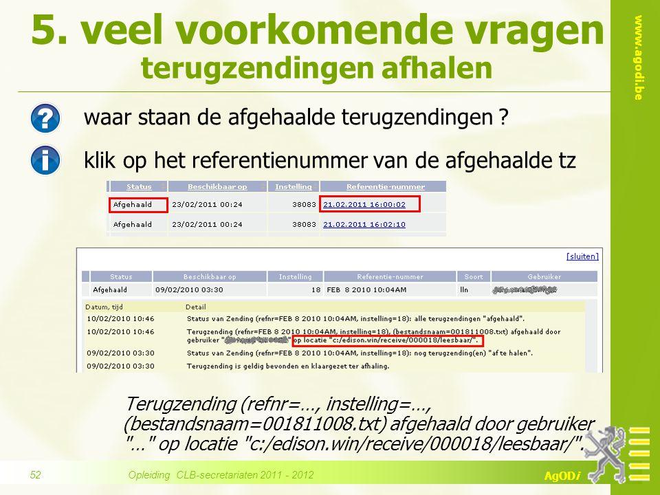 www.agodi.be AgODi 5. veel voorkomende vragen terugzendingen afhalen waar staan de afgehaalde terugzendingen ? klik op het referentienummer van de afg
