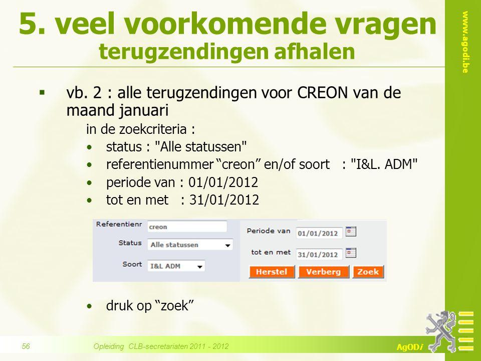 www.agodi.be AgODi 5. veel voorkomende vragen terugzendingen afhalen  vb. 2 : alle terugzendingen voor CREON van de maand januari in de zoekcriteria