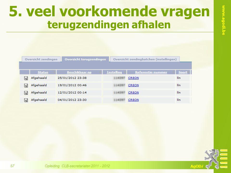 www.agodi.be AgODi 5. veel voorkomende vragen terugzendingen afhalen Opleiding CLB-secretariaten 2011 - 2012 57