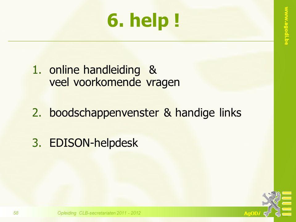 www.agodi.be AgODi 1.online handleiding & veel voorkomende vragen 2.boodschappenvenster & handige links 3.EDISON-helpdesk 6. help ! Opleiding CLB-secr