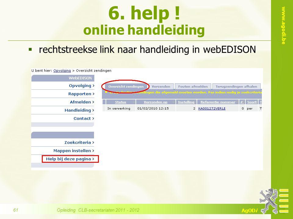www.agodi.be AgODi  rechtstreekse link naar handleiding in webEDISON 6. help ! online handleiding Opleiding CLB-secretariaten 2011 - 2012 61