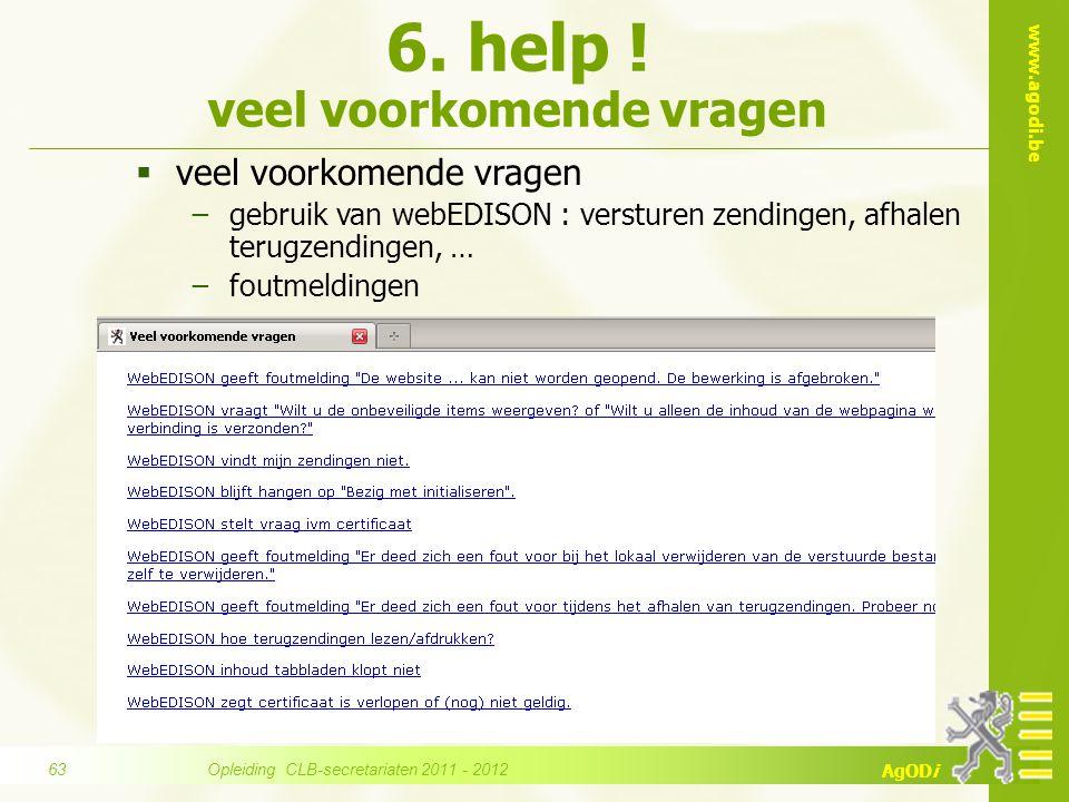 www.agodi.be AgODi  veel voorkomende vragen −gebruik van webEDISON : versturen zendingen, afhalen terugzendingen, … −foutmeldingen 6. help ! veel voo