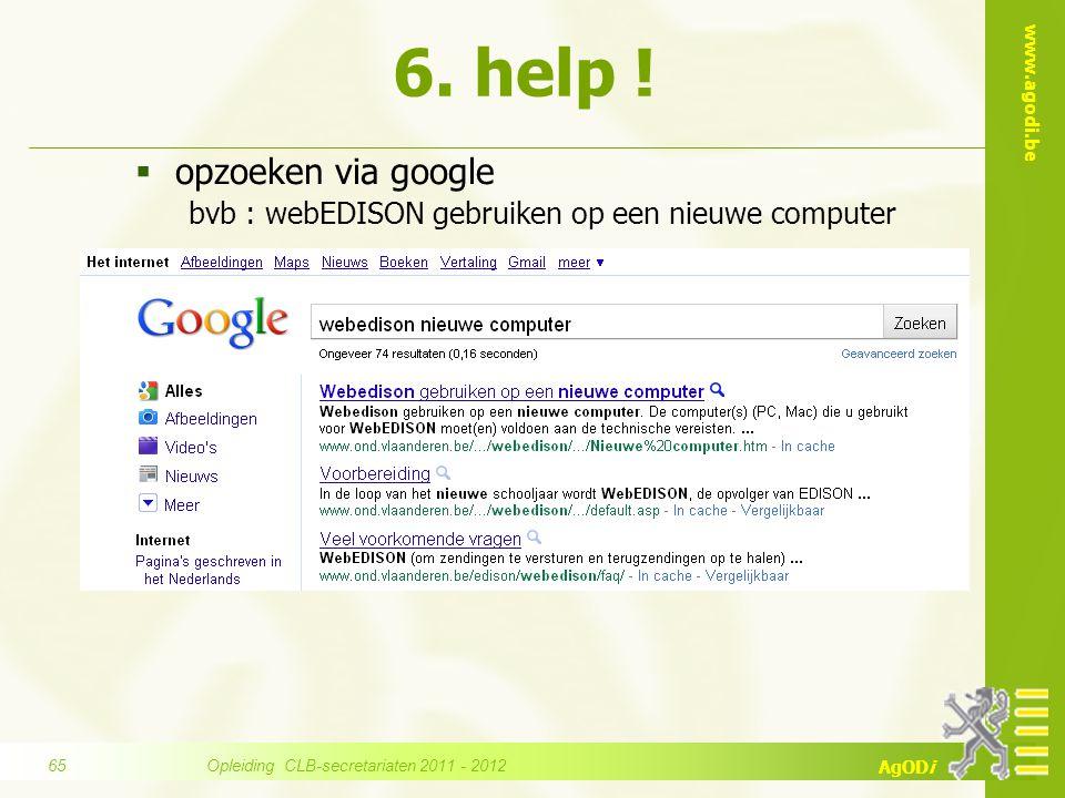 www.agodi.be AgODi 6. help !  opzoeken via google bvb : webEDISON gebruiken op een nieuwe computer Opleiding CLB-secretariaten 2011 - 2012 65