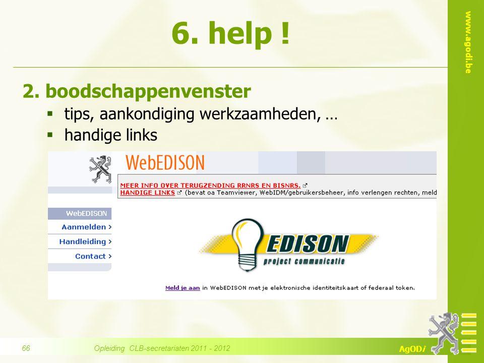 www.agodi.be AgODi 2. boodschappenvenster  tips, aankondiging werkzaamheden, …  handige links 6. help ! Opleiding CLB-secretariaten 2011 - 2012 66