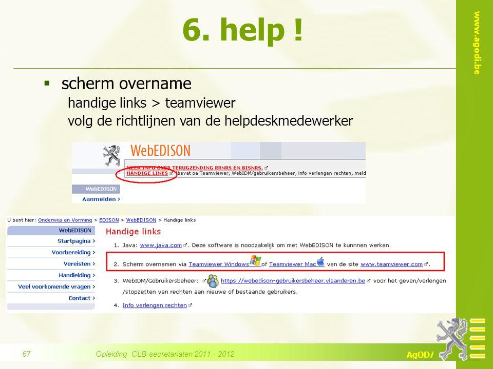 www.agodi.be AgODi  scherm overname handige links > teamviewer volg de richtlijnen van de helpdeskmedewerker 6. help ! Opleiding CLB-secretariaten 20