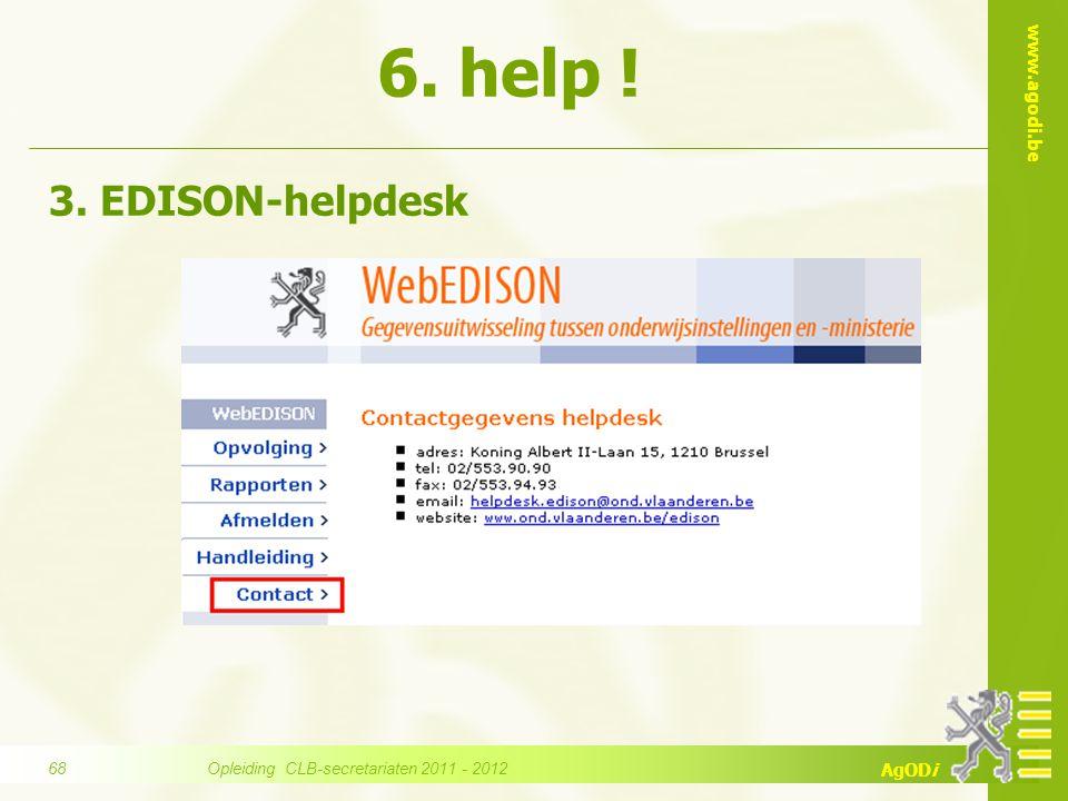www.agodi.be AgODi 3. EDISON-helpdesk 6. help ! Opleiding CLB-secretariaten 2011 - 2012 68