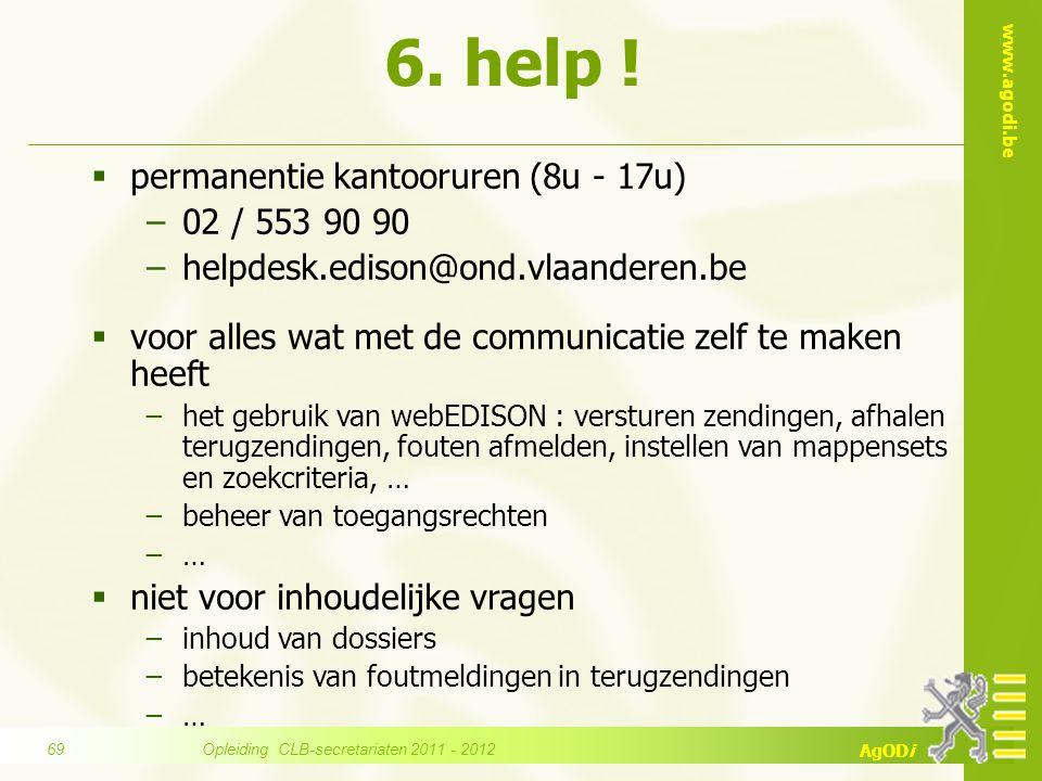 www.agodi.be AgODi  permanentie kantooruren (8u - 17u) −02 / 553 90 90 −helpdesk.edison@ond.vlaanderen.be  voor alles wat met de communicatie zelf t