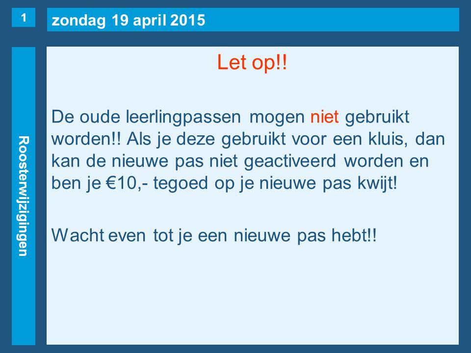 zondag 19 april 2015 Roosterwijzigingen Let op!.