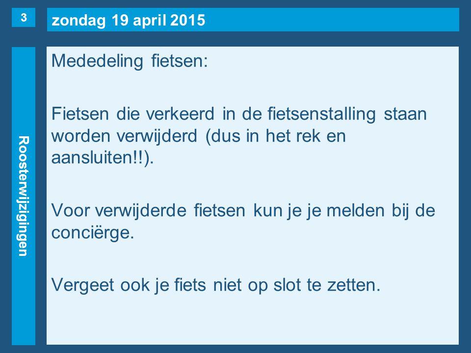 zondag 19 april 2015 Roosterwijzigingen Mededeling fietsen: Fietsen die verkeerd in de fietsenstalling staan worden verwijderd (dus in het rek en aansluiten!!).