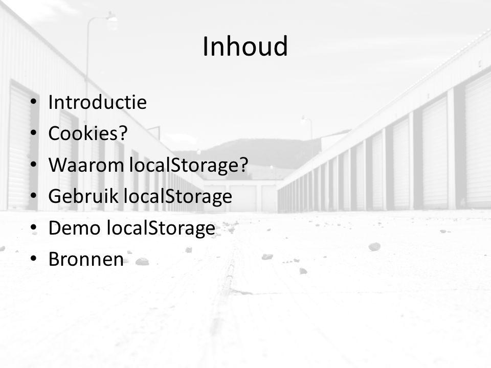 Inhoud Introductie Cookies? Waarom localStorage? Gebruik localStorage Demo localStorage Bronnen