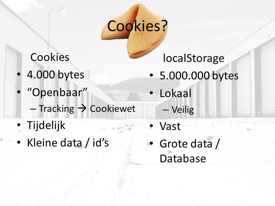 """Cookies? Cookies 4.000 bytes """"Openbaar"""" – Tracking  Cookiewet Tijdelijk Kleine data / id's localStorage 5.000.000 bytes Lokaal – Veilig Vast Grote da"""