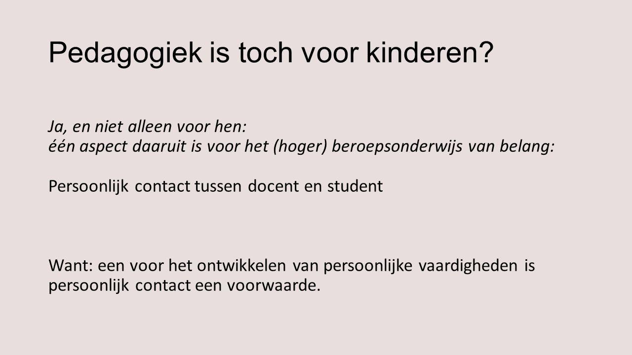 Pedagogiek is toch voor kinderen? Ja, en niet alleen voor hen: één aspect daaruit is voor het (hoger) beroepsonderwijs van belang: Persoonlijk contact