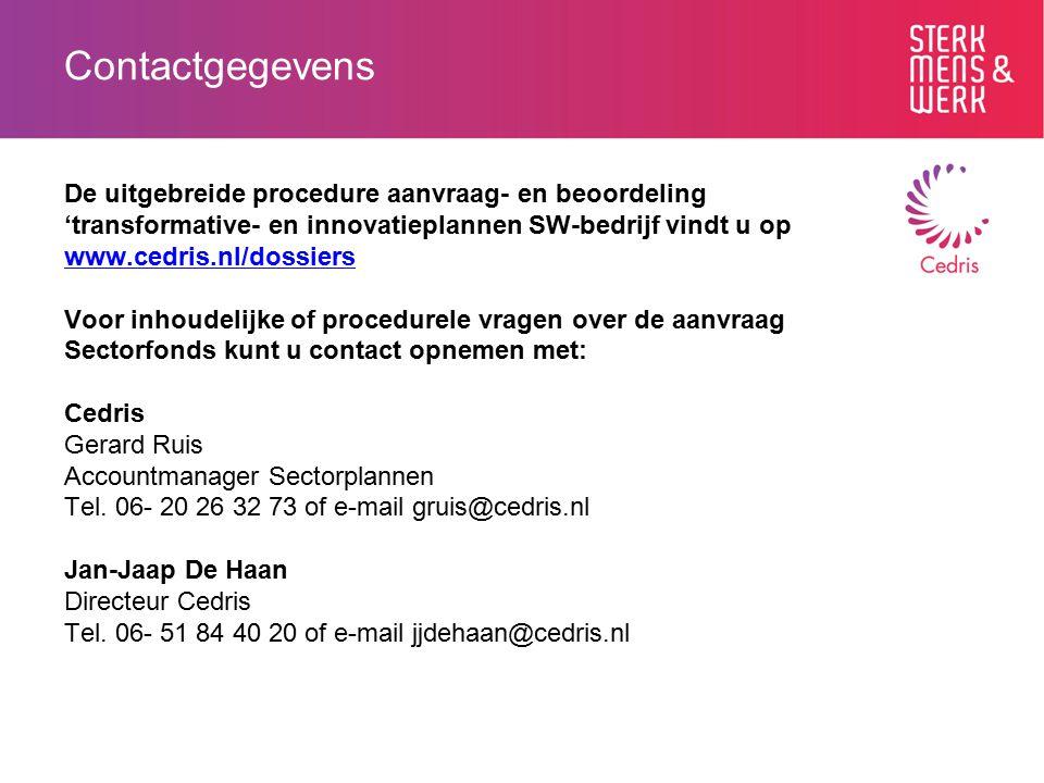 Contactgegevens De uitgebreide procedure aanvraag- en beoordeling 'transformative- en innovatieplannen SW-bedrijf vindt u op www.cedris.nl/dossiers ww