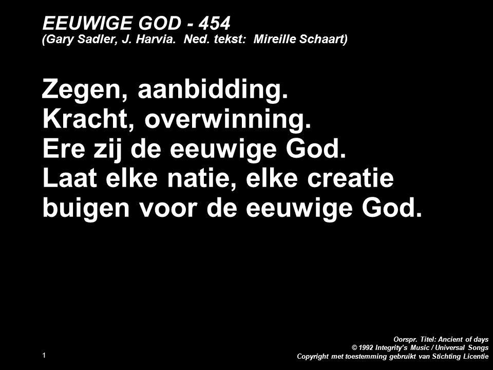 Copyright met toestemming gebruikt van Stichting Licentie Oorspr. Titel: Ancient of days © 1992 Integrity's Music / Universal Songs 1 EEUWIGE GOD - 45