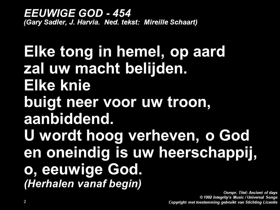 Copyright met toestemming gebruikt van Stichting Licentie Oorspr. Titel: Ancient of days © 1992 Integrity's Music / Universal Songs 2 EEUWIGE GOD - 45