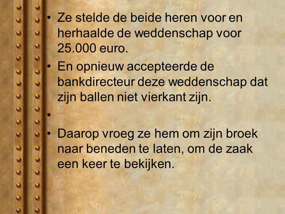 Ze stelde de beide heren voor en herhaalde de weddenschap voor 25.000 euro.