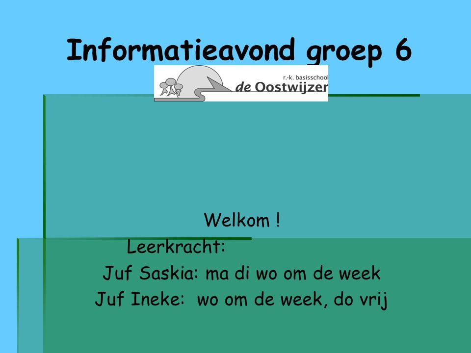 Informatieavond groep 6 Welkom ! Leerkracht: Juf Saskia: ma di wo om de week Juf Ineke: wo om de week, do vrij
