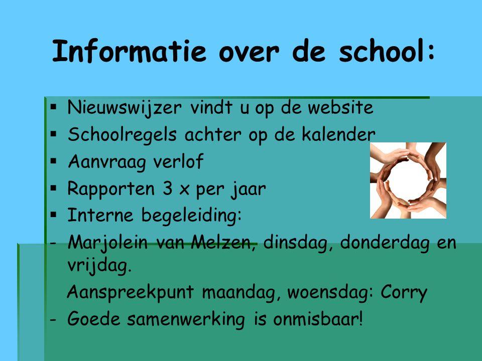 Informatie over de school:   Nieuwswijzer vindt u op de website   Schoolregels achter op de kalender   Aanvraag verlof   Rapporten 3 x per jaa