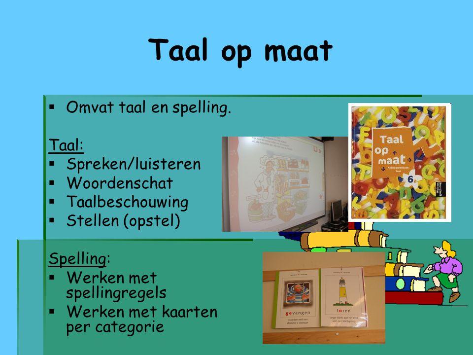 Taal op maat   Omvat taal en spelling. Taal:   Spreken/luisteren   Woordenschat   Taalbeschouwing   Stellen (opstel) Spelling:   Werken me