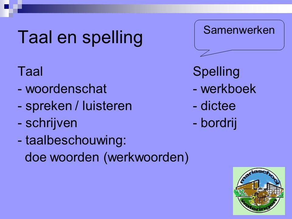 Taal en spelling Taal Spelling - woordenschat- werkboek - spreken / luisteren- dictee - schrijven- bordrij - taalbeschouwing: doe woorden (werkwoorden) Samenwerken