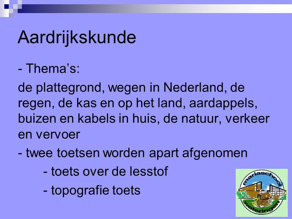 Aardrijkskunde - Thema's: de plattegrond, wegen in Nederland, de regen, de kas en op het land, aardappels, buizen en kabels in huis, de natuur, verkeer en vervoer - twee toetsen worden apart afgenomen - toets over de lesstof - topografie toets