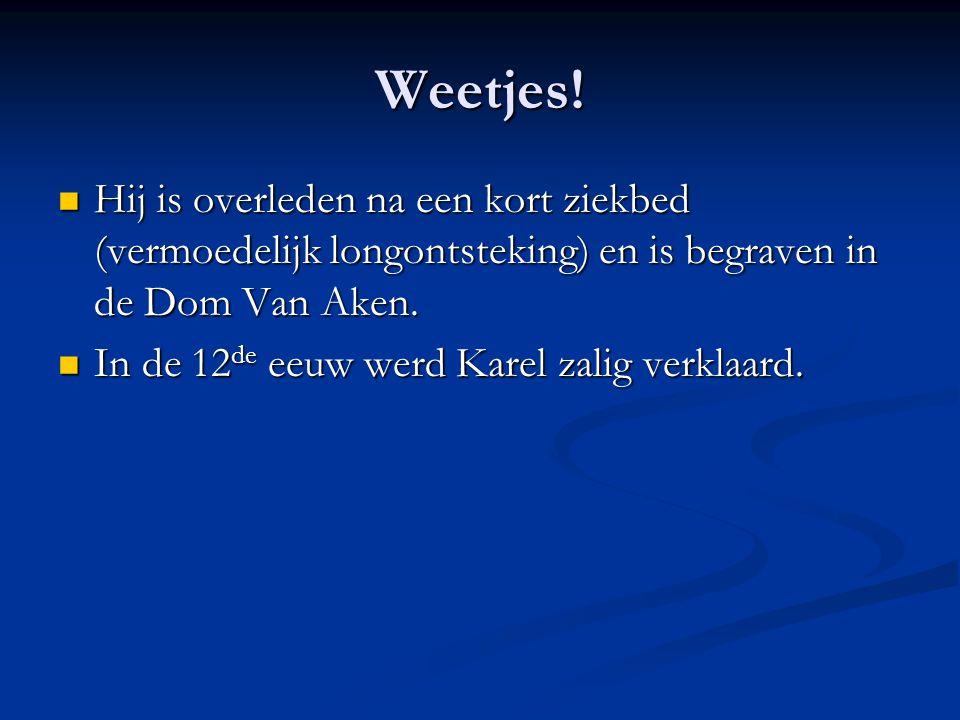 Weetjes! Hij is overleden na een kort ziekbed (vermoedelijk longontsteking) en is begraven in de Dom Van Aken. Hij is overleden na een kort ziekbed (v