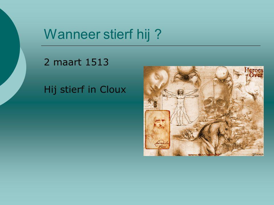 Wanneer stierf hij ? 2 maart 1513 Hij stierf in Cloux