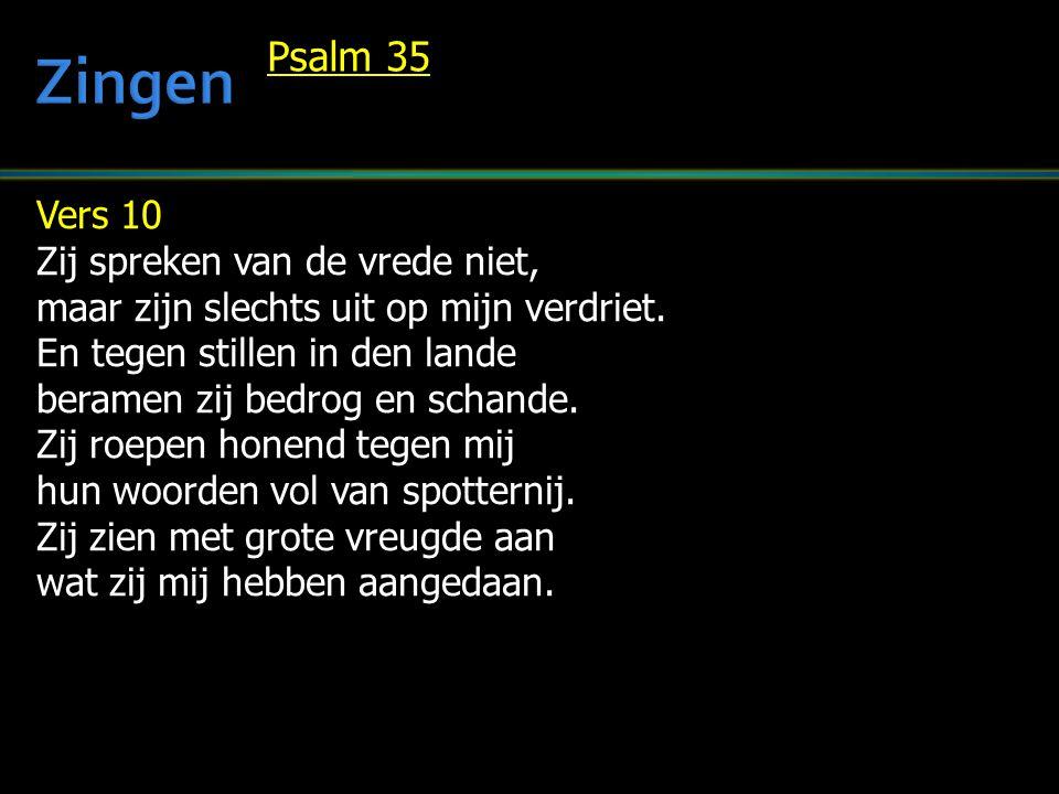 Vers 10 Zij spreken van de vrede niet, maar zijn slechts uit op mijn verdriet. En tegen stillen in den lande beramen zij bedrog en schande. Zij roepen