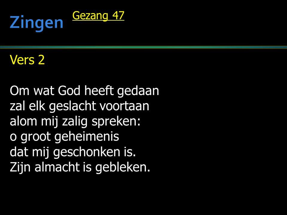 Vers 2 Om wat God heeft gedaan zal elk geslacht voortaan alom mij zalig spreken: o groot geheimenis dat mij geschonken is.