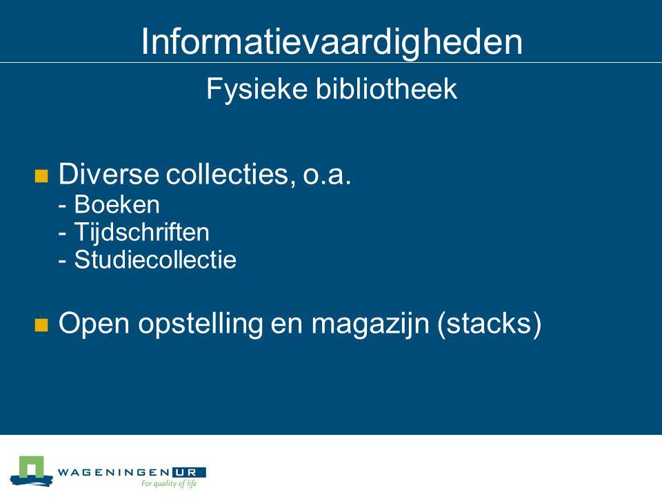 Informatievaardigheden Fysieke bibliotheek Diverse collecties, o.a.