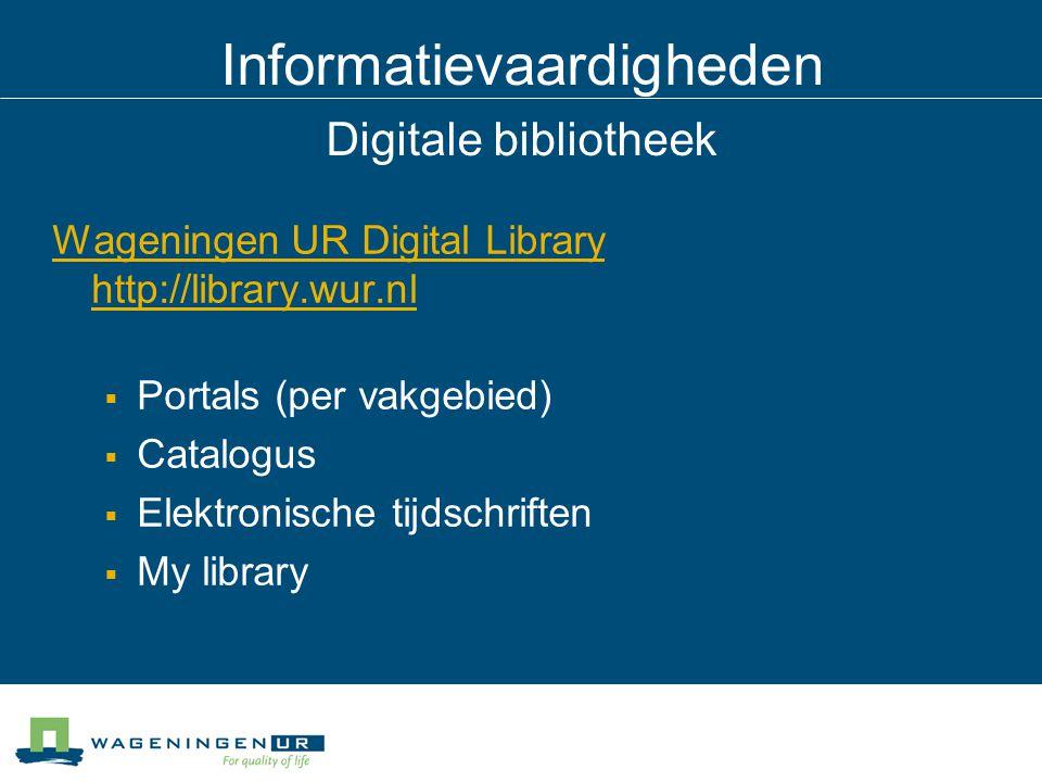 Informatievaardigheden Digitale bibliotheek Wageningen UR Digital Library http://library.wur.nl  Portals (per vakgebied)  Catalogus  Elektronische tijdschriften  My library