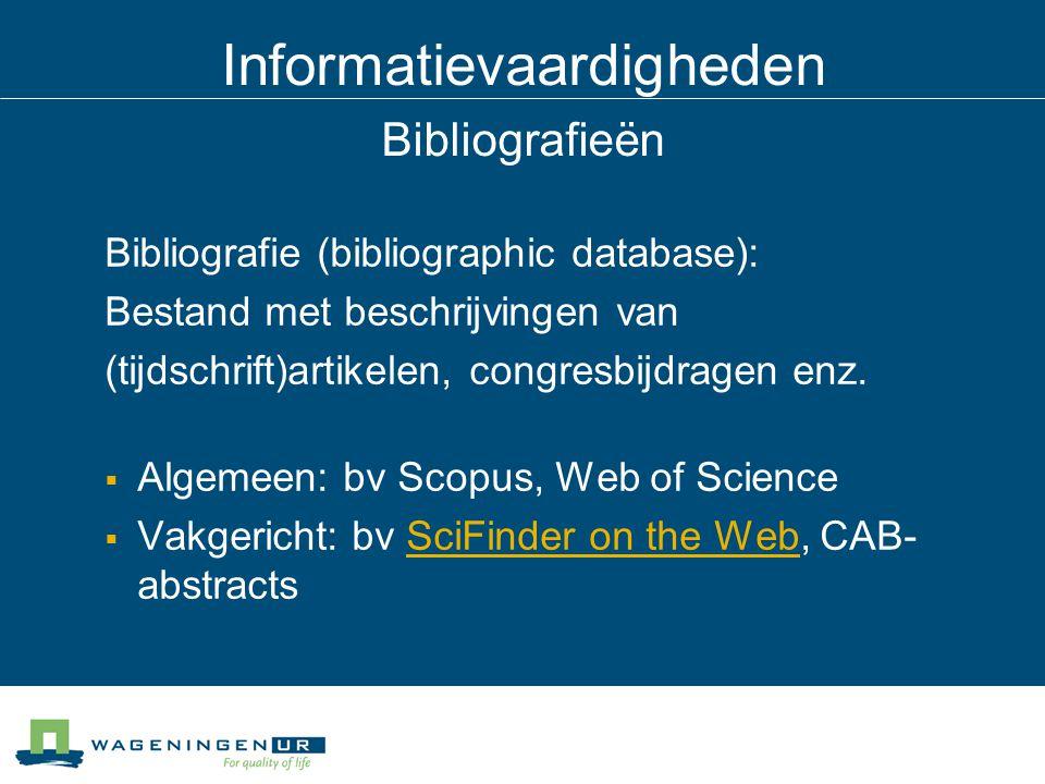 Informatievaardigheden Bibliografieën Bibliografie (bibliographic database): Bestand met beschrijvingen van (tijdschrift)artikelen, congresbijdragen enz.