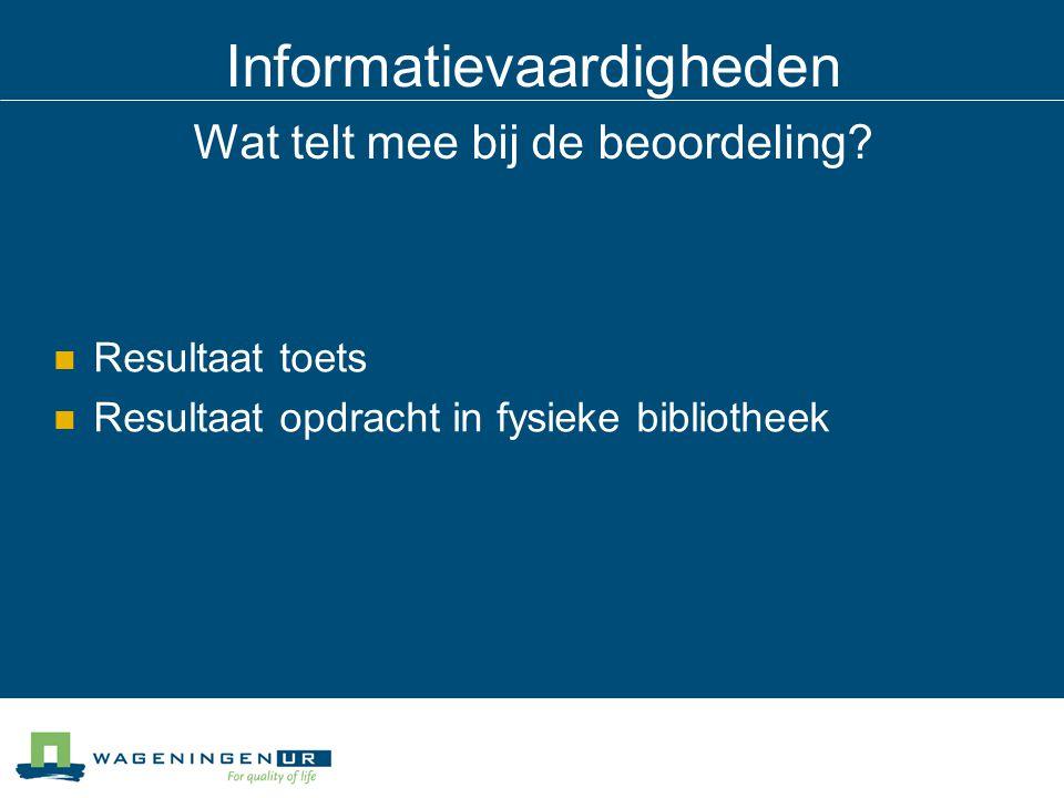 Informatievaardigheden Wat telt mee bij de beoordeling.