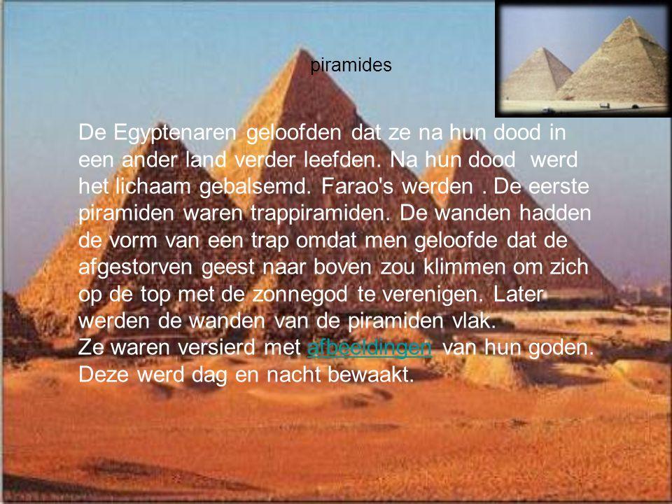 piramides De Egyptenaren geloofden dat ze na hun dood in een ander land verder leefden.