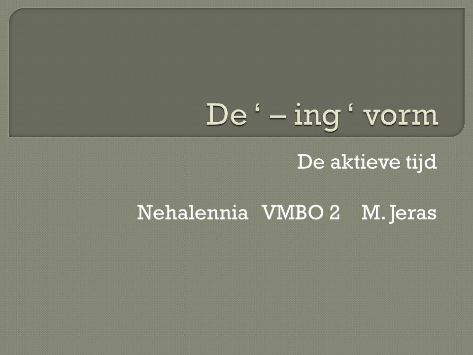 De aktieve tijd Nehalennia VMBO 2 M. Jeras