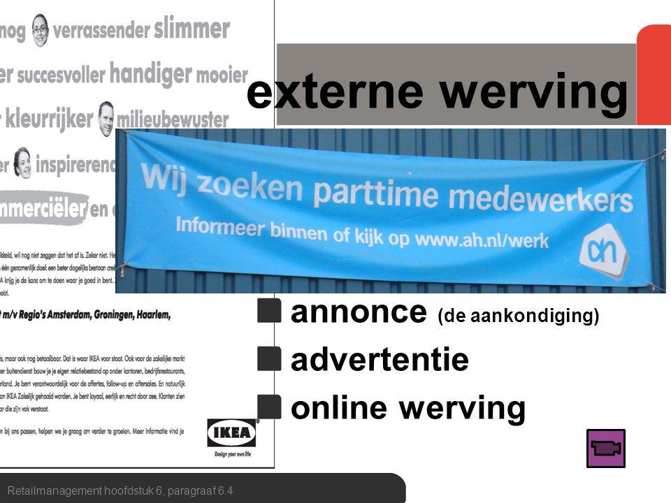 externe werving eigen personeel eigen netwerk contacten met scholen annonce (de aankondiging) advertentie online werving Retailmanagement hoofdstuk 6,