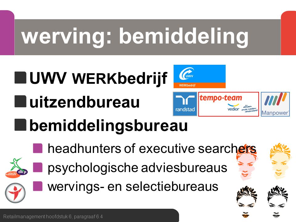 werving: bemiddeling UWV WERK bedrijf uitzendbureau bemiddelingsbureau Retailmanagement hoofdstuk 6, paragraaf 6.4 headhunters of executive searchers