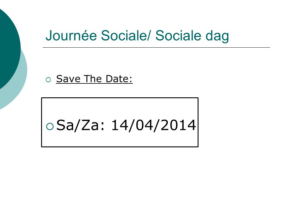 Journée Sociale/ Sociale dag  Save The Date:  Sa/Za: 14/04/2014