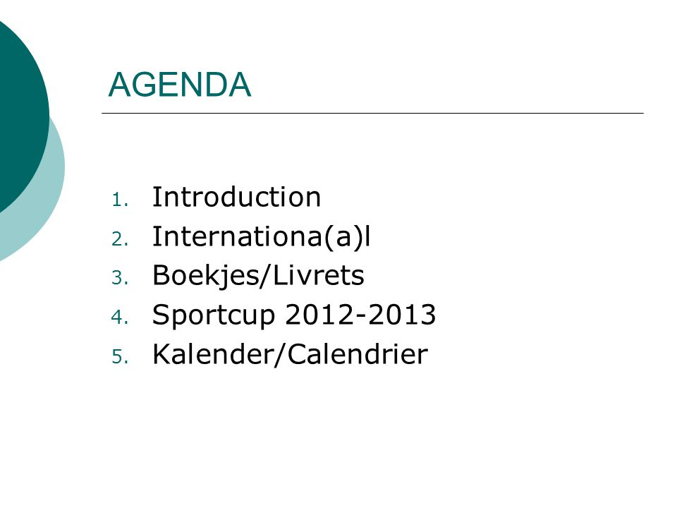 1. Introduction 2. Internationa(a)l 3. Boekjes/Livrets 4. Sportcup 2012-2013 5. Kalender/Calendrier