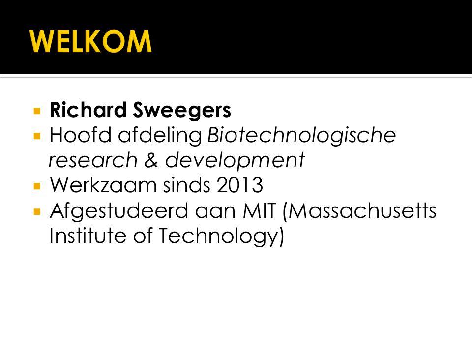  Richard Sweegers  Hoofd afdeling Biotechnologische research & development  Werkzaam sinds 2013  Afgestudeerd aan MIT (Massachusetts Institute of Technology)