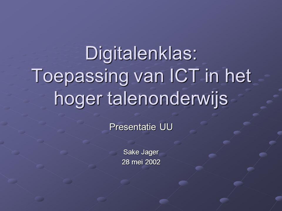 Digitalenklas: Toepassing van ICT in het hoger talenonderwijs Presentatie UU Sake Jager 28 mei 2002